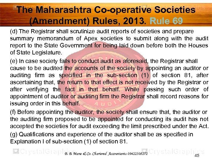 The Maharashtra Co-operative Societies (Amendment) Rules, 2013. Rule 69 (d) The Registrar shall scrutinize
