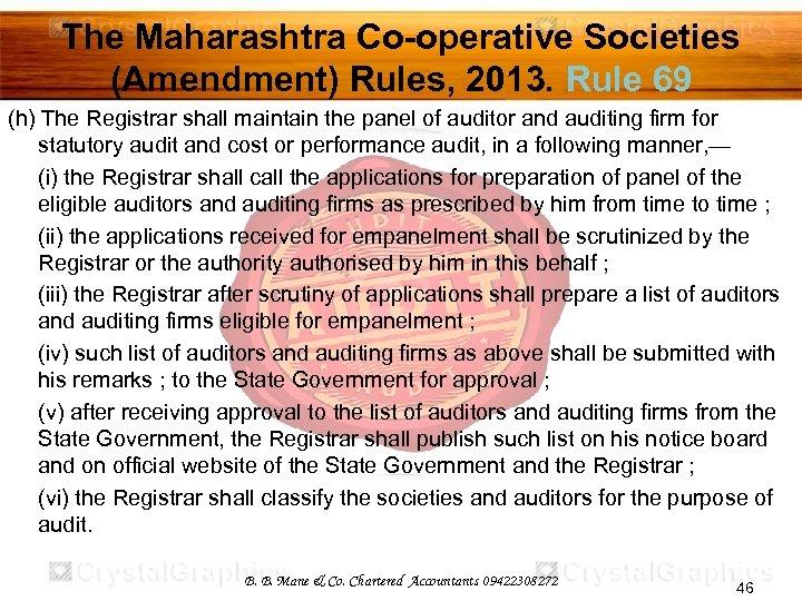 The Maharashtra Co-operative Societies (Amendment) Rules, 2013. Rule 69 (h) The Registrar shall maintain