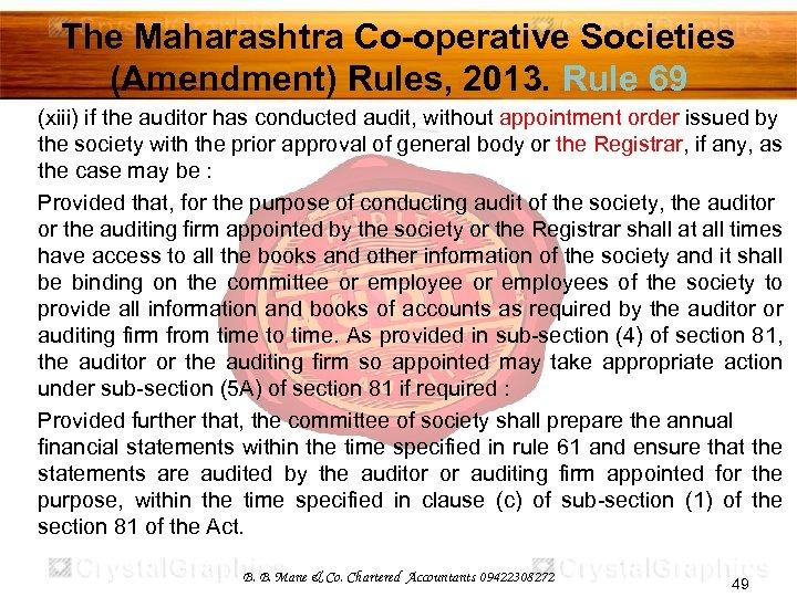 The Maharashtra Co-operative Societies (Amendment) Rules, 2013. Rule 69 (xiii) if the auditor has
