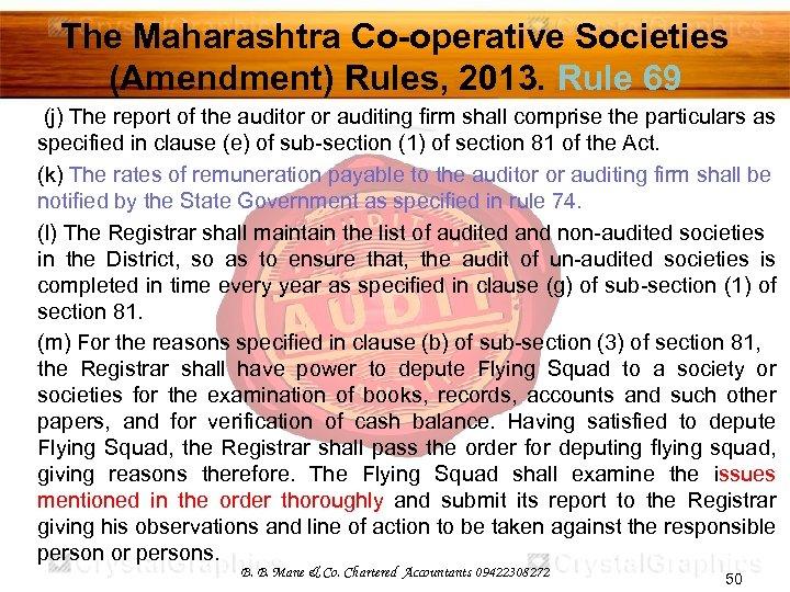 The Maharashtra Co-operative Societies (Amendment) Rules, 2013. Rule 69 (j) The report of the