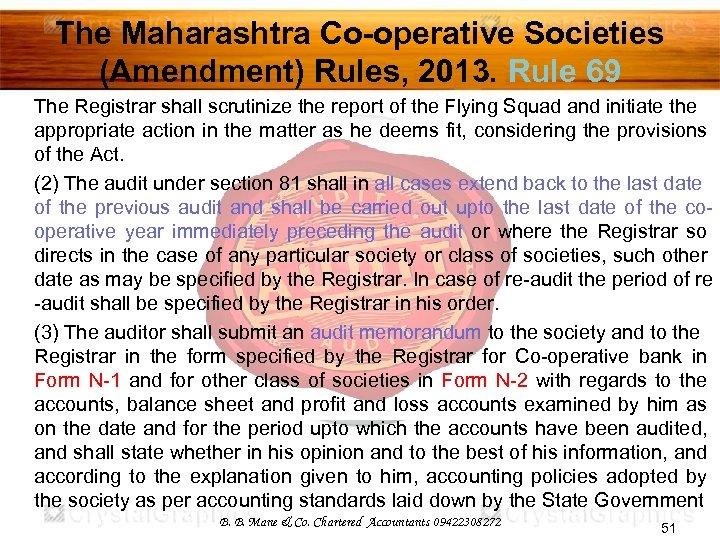 The Maharashtra Co-operative Societies (Amendment) Rules, 2013. Rule 69 The Registrar shall scrutinize the