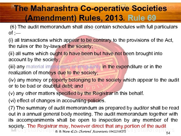 The Maharashtra Co-operative Societies (Amendment) Rules, 2013. Rule 69 (6) The audit memorandum shall