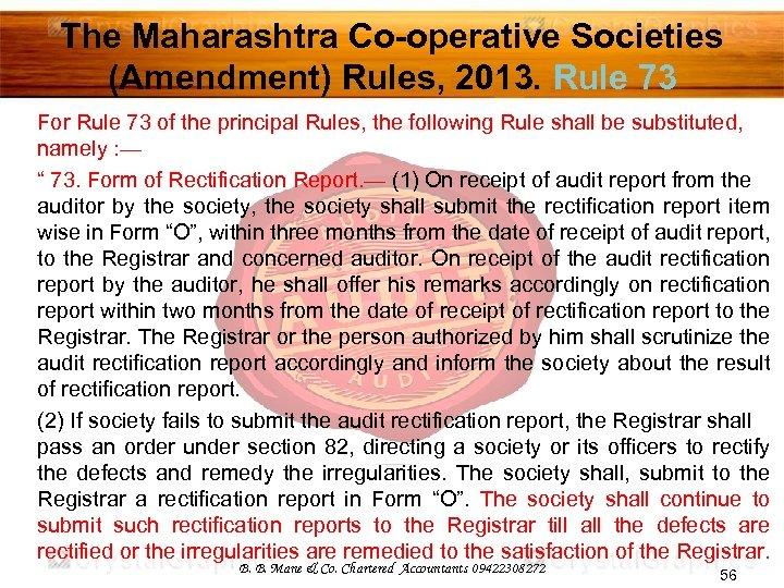 The Maharashtra Co-operative Societies (Amendment) Rules, 2013. Rule 73 For Rule 73 of the