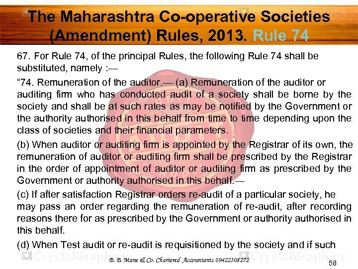 The Maharashtra Co-operative Societies (Amendment) Rules, 2013. Rule 74 67. For Rule 74, of