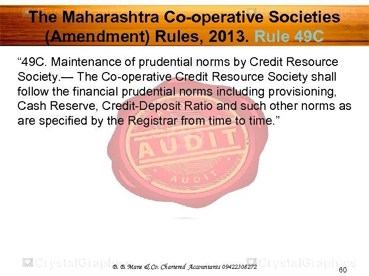 "The Maharashtra Co-operative Societies (Amendment) Rules, 2013. Rule 49 C "" 49 C. Maintenance"