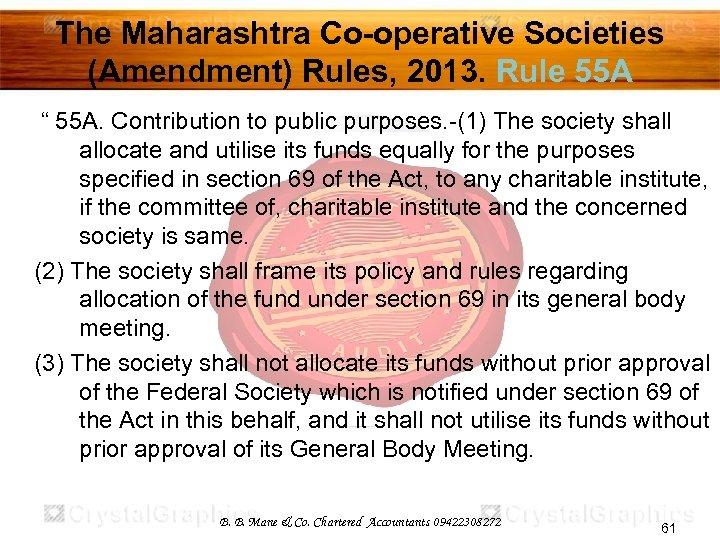 "The Maharashtra Co-operative Societies (Amendment) Rules, 2013. Rule 55 A "" 55 A. Contribution"