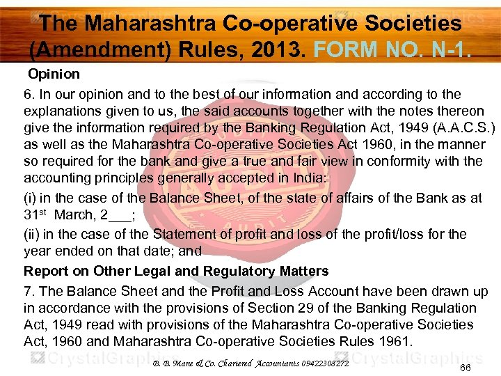 The Maharashtra Co-operative Societies (Amendment) Rules, 2013. FORM NO. N-1. Opinion 6. In our