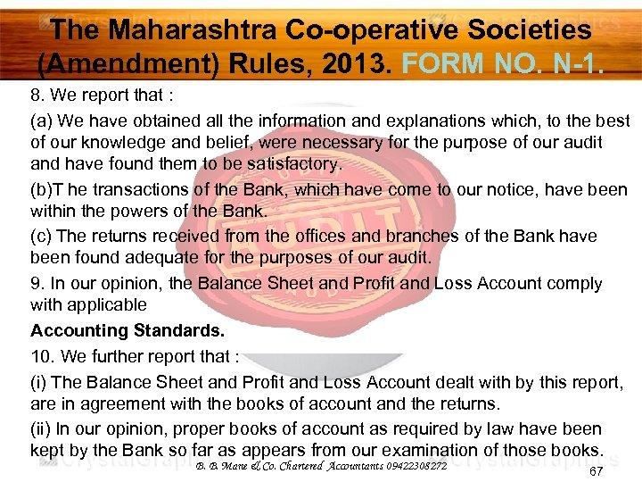 The Maharashtra Co-operative Societies (Amendment) Rules, 2013. FORM NO. N-1. 8. We report that
