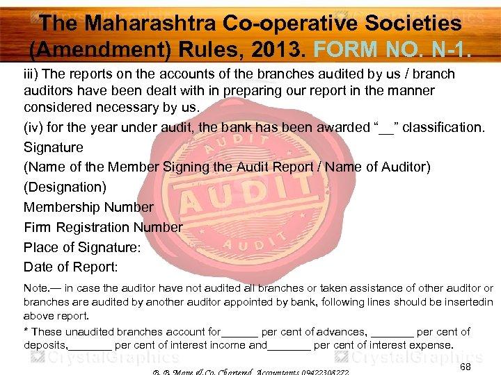 The Maharashtra Co-operative Societies (Amendment) Rules, 2013. FORM NO. N-1. iii) The reports on