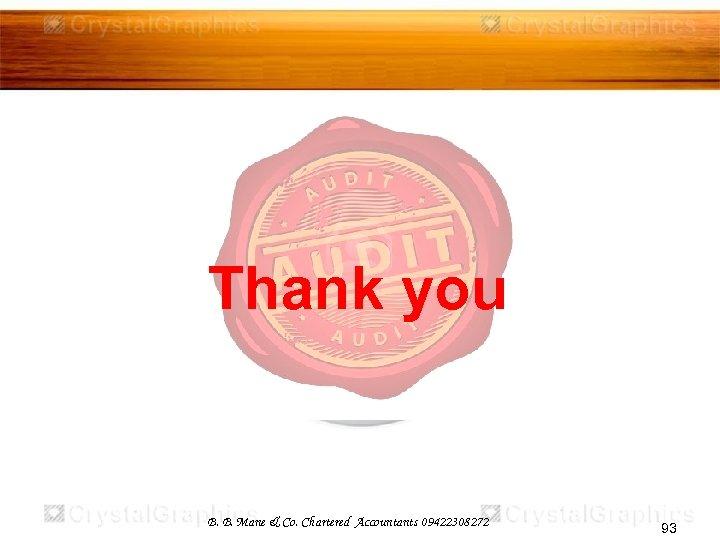 Thank you B. B. Mane & Co. Chartered Accountants 09422308272 93