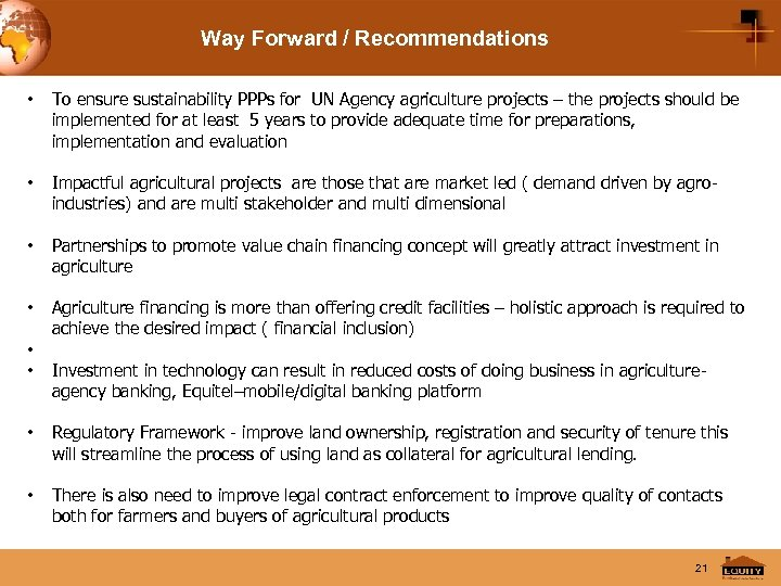 Way Forward / Recommendations • To ensure sustainability PPPs for UN Agency agriculture projects