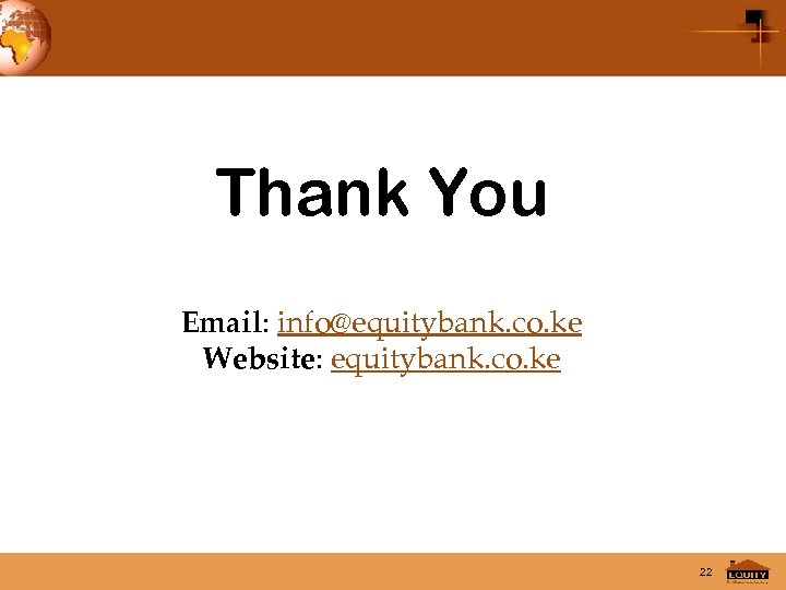 Thank You Email: info@equitybank. co. ke Website: equitybank. co. ke 22