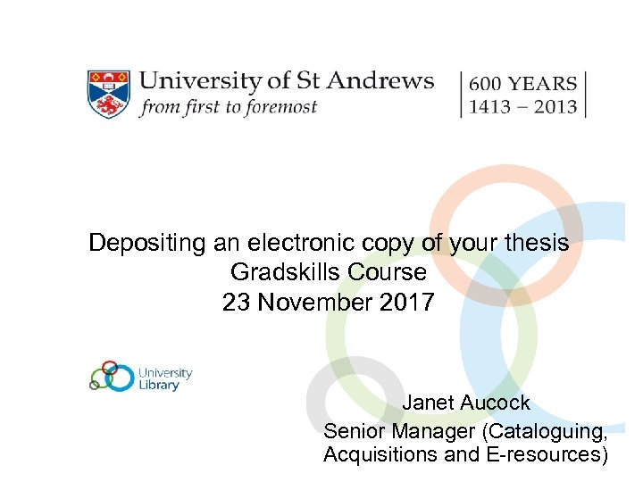 Depositing an electronic copy of your thesis Gradskills Course 23 November 2017 Janet Aucock
