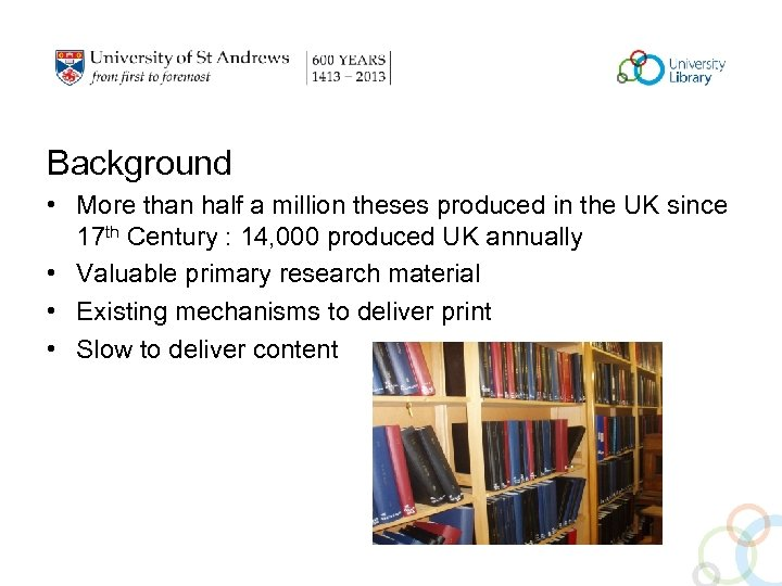 Background • More than half a million theses produced in the UK since 17