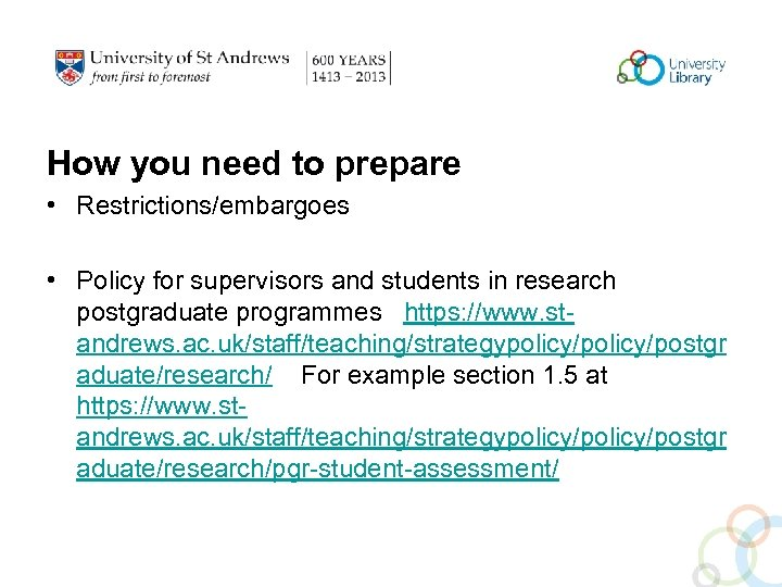 How you need to prepare • Restrictions/embargoes • Policy for supervisors and students in