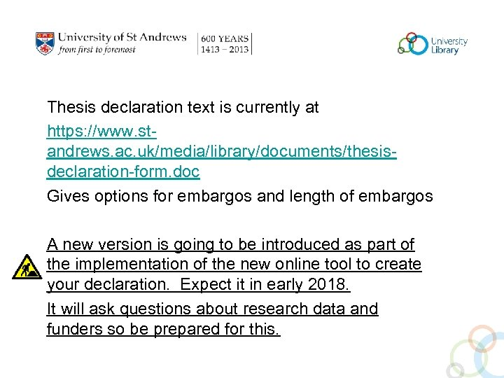 Thesis declaration text is currently at https: //www. standrews. ac. uk/media/library/documents/thesisdeclaration-form. doc Gives options