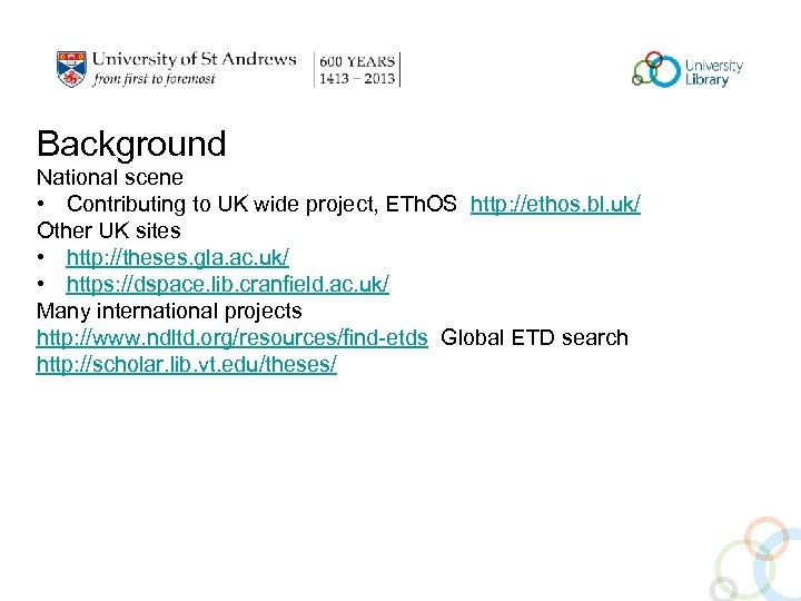 Background National scene • Contributing to UK wide project, ETh. OS http: //ethos. bl.