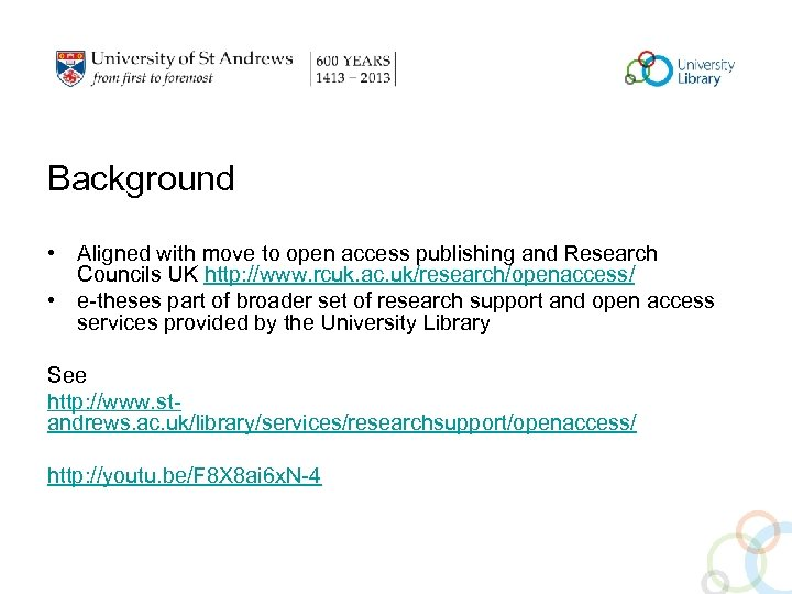 Background • Aligned with move to open access publishing and Research Councils UK http: