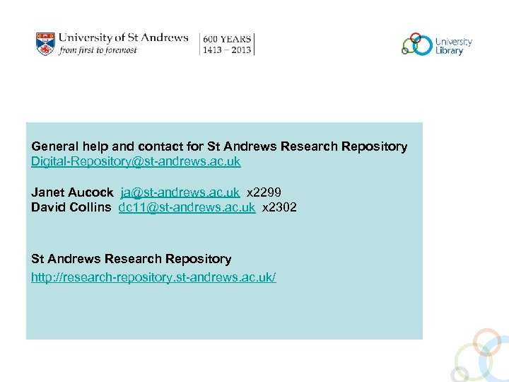 General help and contact for St Andrews Research Repository Digital-Repository@st-andrews. ac. uk Janet Aucock