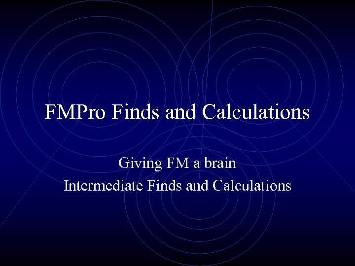 FMPro Finds and Calculations Giving FM a brain Intermediate Finds and Calculations