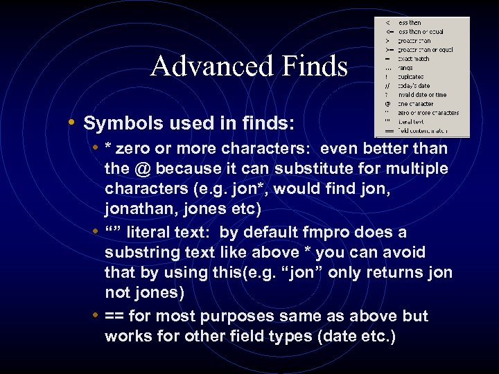 Advanced Finds • Symbols used in finds: • * zero or more characters: even