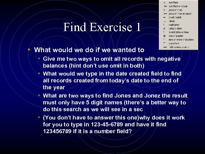 Find Exercise 1 • What would we do if we wanted to • Give