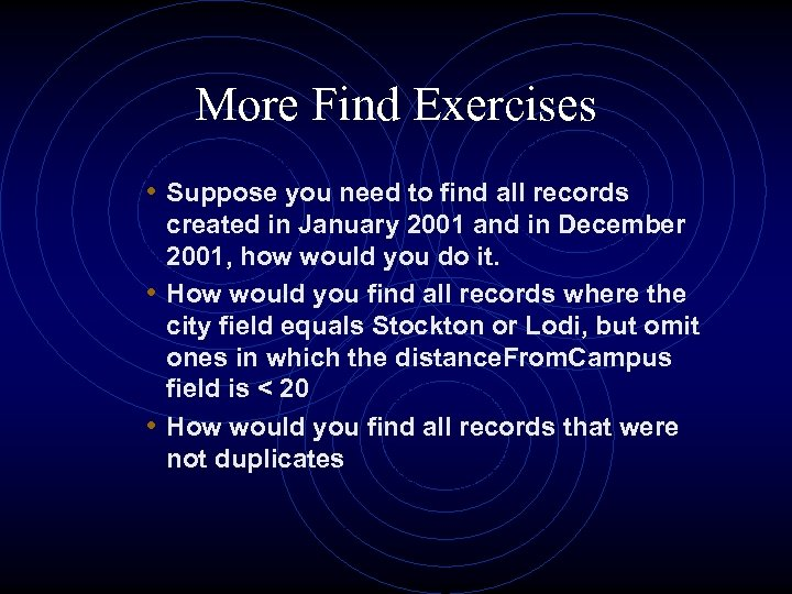 More Find Exercises • Suppose you need to find all records created in January