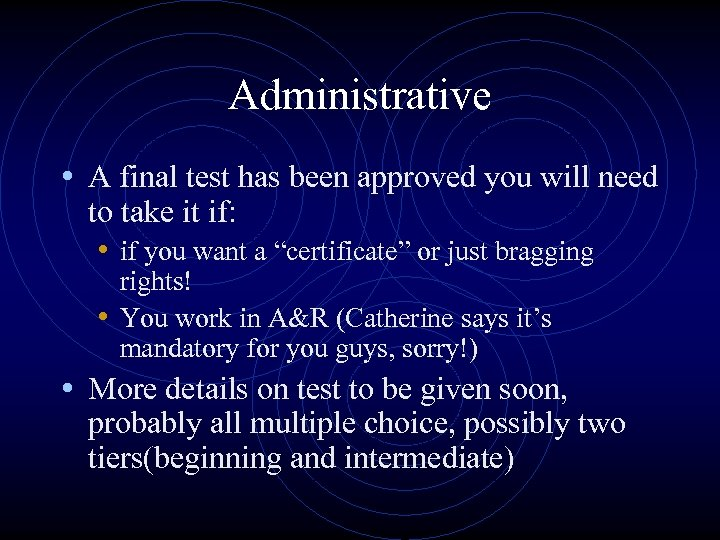 Administrative • A final test has been approved you will need to take it