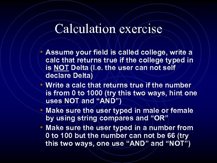 Calculation exercise • Assume your field is called college, write a calc that returns