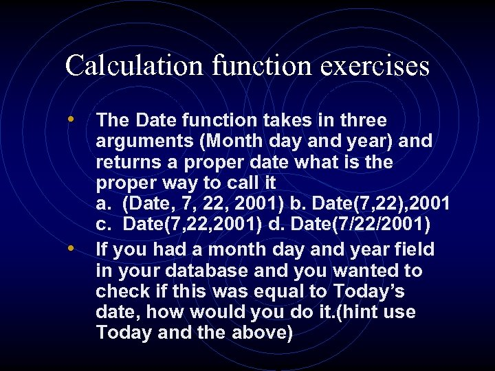 Calculation function exercises • The Date function takes in three • arguments (Month day