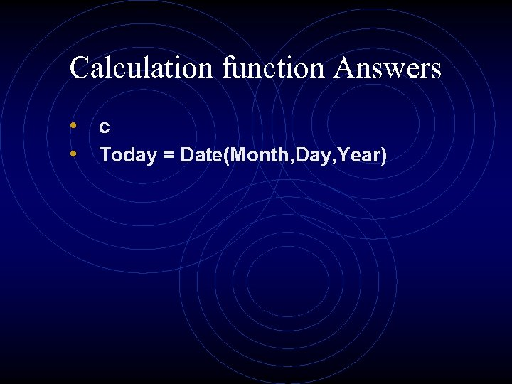 Calculation function Answers • c • Today = Date(Month, Day, Year)