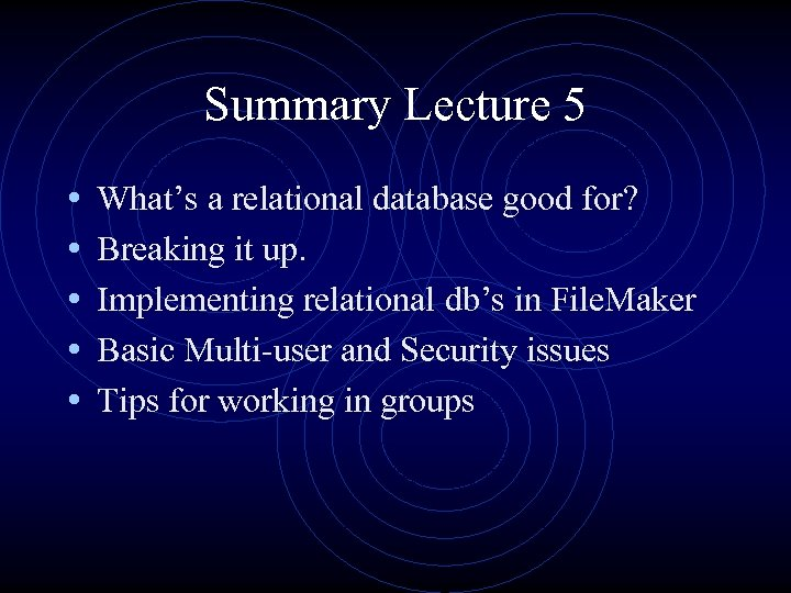 Summary Lecture 5 • • • What's a relational database good for? Breaking it