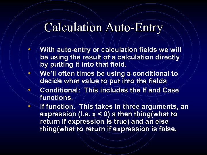 Calculation Auto-Entry • • With auto-entry or calculation fields we will be using the
