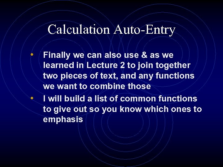 Calculation Auto-Entry • Finally we can also use & as we • learned in