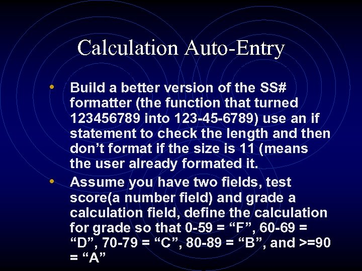 Calculation Auto-Entry • Build a better version of the SS# • formatter (the function