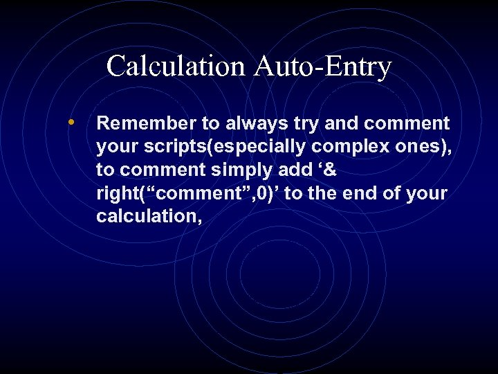 Calculation Auto-Entry • Remember to always try and comment your scripts(especially complex ones), to