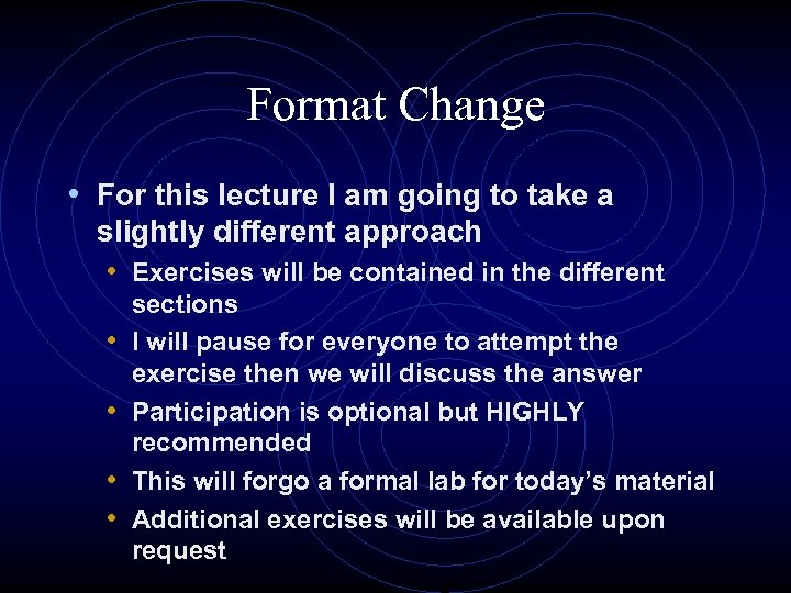 Format Change • For this lecture I am going to take a slightly different