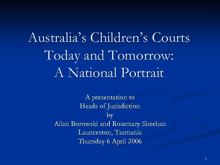 Australia's Children's Courts Today and Tomorrow: A National Portrait A presentation to Heads of