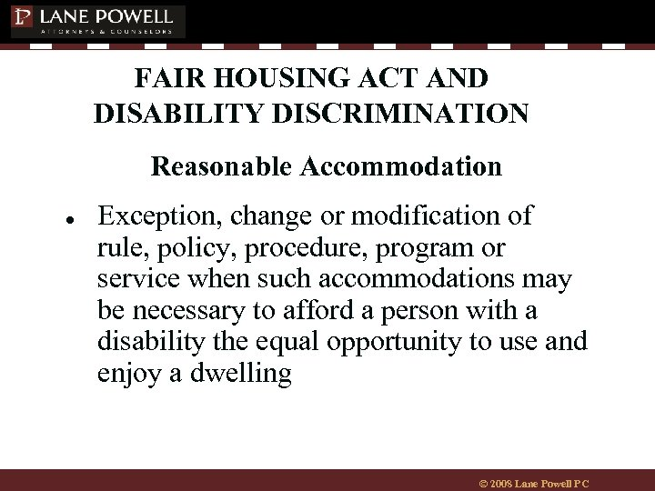 FAIR HOUSING ACT AND DISABILITY DISCRIMINATION Reasonable Accommodation ● Exception, change or modification of