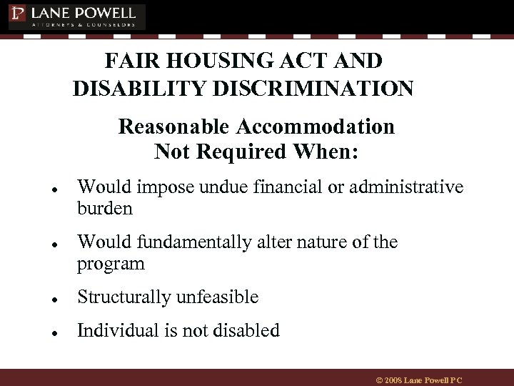 FAIR HOUSING ACT AND DISABILITY DISCRIMINATION Reasonable Accommodation Not Required When: ● ● Would