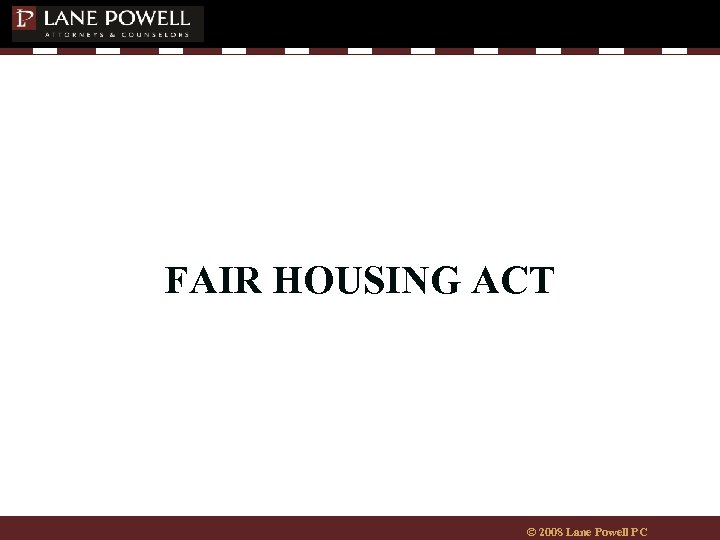 FAIR HOUSING ACT © 2008 Lane Powell PC