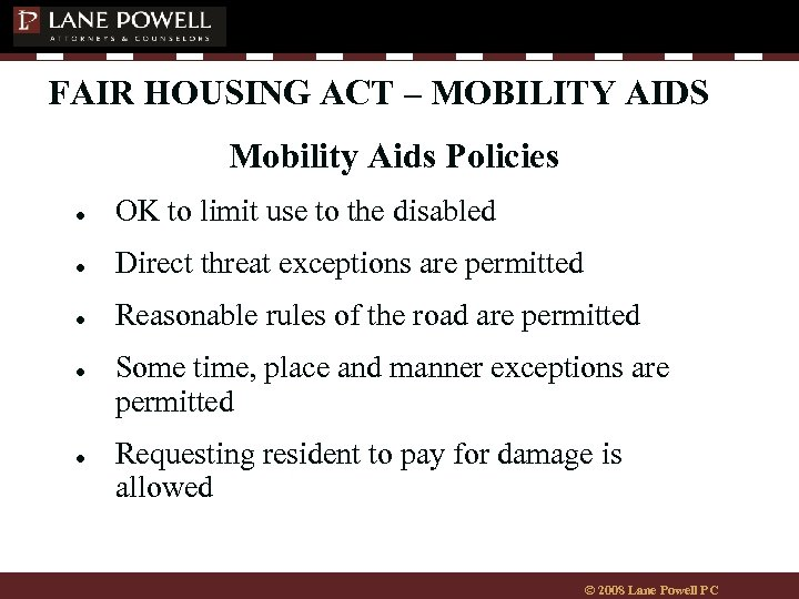 FAIR HOUSING ACT – MOBILITY AIDS Mobility Aids Policies ● OK to limit use