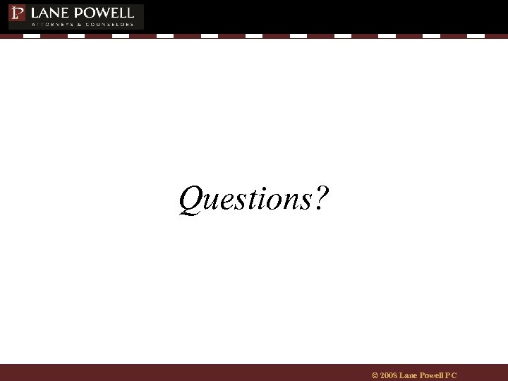 Questions? © 2008 Lane Powell PC