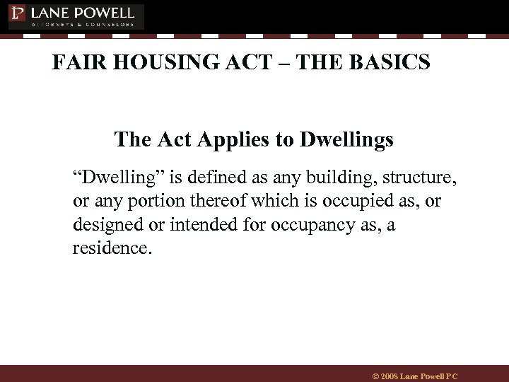 "FAIR HOUSING ACT – THE BASICS The Act Applies to Dwellings ""Dwelling"" is defined"