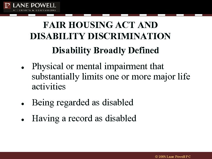 FAIR HOUSING ACT AND DISABILITY DISCRIMINATION Disability Broadly Defined ● Physical or mental impairment