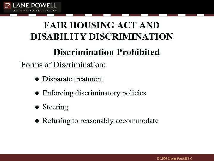 FAIR HOUSING ACT AND DISABILITY DISCRIMINATION Discrimination Prohibited Forms of Discrimination: ● Disparate treatment