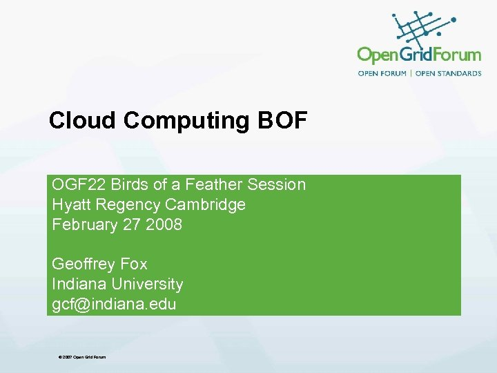 Cloud Computing BOF OGF 22 Birds of a Feather Session Hyatt Regency Cambridge February
