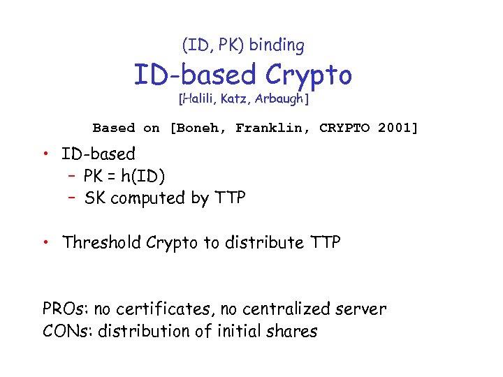 (ID, PK) binding ID-based Crypto [Halili, Katz, Arbaugh] Based on [Boneh, Franklin, CRYPTO 2001]