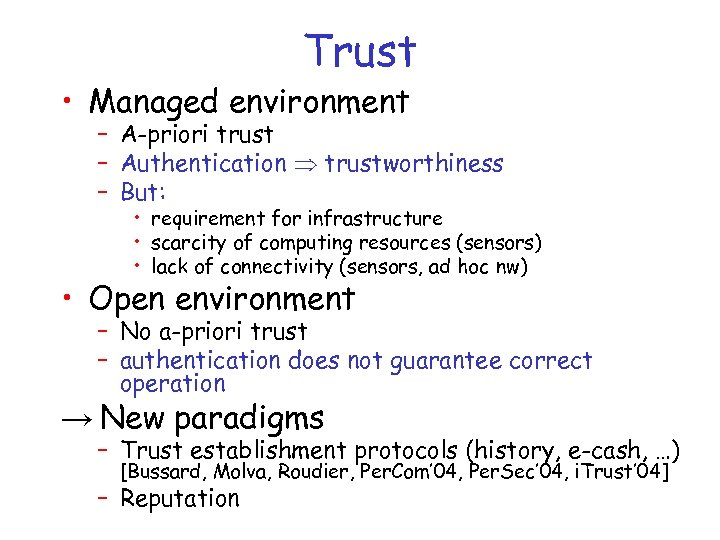 Trust • Managed environment – A-priori trust – Authentication trustworthiness – But: • requirement