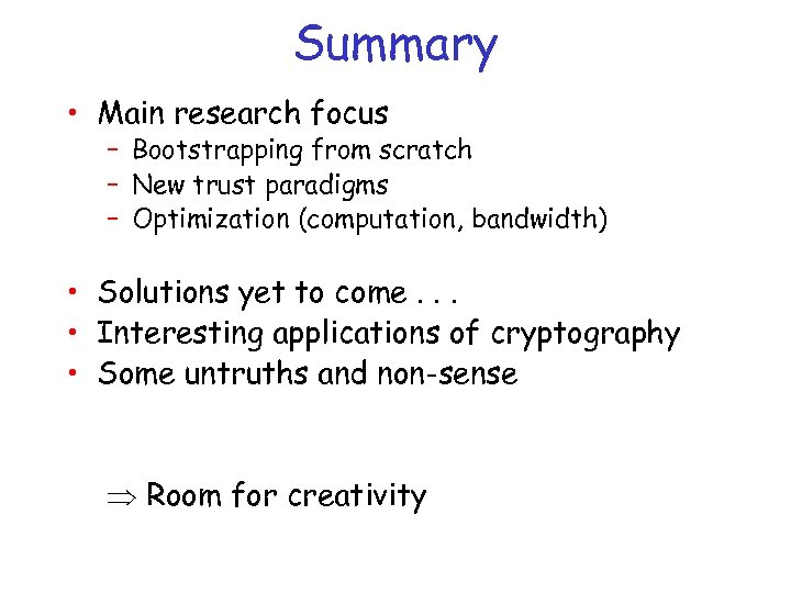 Summary • Main research focus – Bootstrapping from scratch – New trust paradigms –